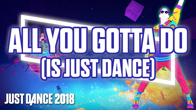All You Gotta Do – Just Dance Team