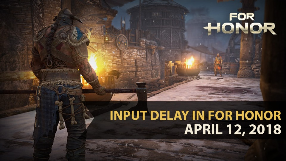Input Delay in For Honor | Ubisoft (US)